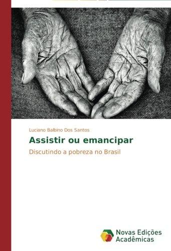 Assistir ou emancipar: Discutindo a pobreza no Brasil (Portuguese Edition)