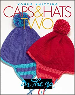 Caps Hats Two Vogue Knitting On The Go Trisha Malcolm Editors