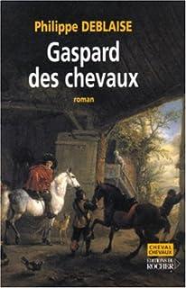 Gaspard, des chevaux : la vie d'un homme de cheval au temps de Louis XIV, Deblaise, Philippe