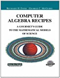 Computer Algebra Recipes : A Gourmet's Guide to the Mathematical Models of Science, Enns, Richard and McGuire, George C., 1461265339