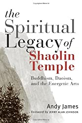 The Spiritual Legacy of Shaolin Temple: Buddhism, Daoism, and the Energetic Arts