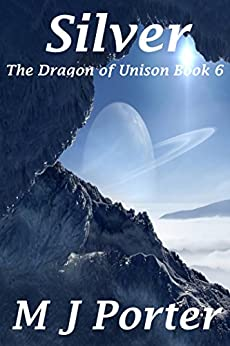 Silver (The Dragon of Unison Book 6) by [Porter, M J]