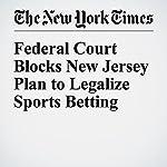 Federal Court Blocks New Jersey Plan to Legalize Sports Betting | Joe Drape