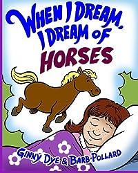When I Dream, I Dream of Horses! (When I Dream Series)