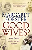 Good Wives?: Mary, Fanny, Jennie and Me, 1845-2001 by Margaret Forster front cover