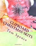 Clipboard Christmas Skits, Tom Spence, 1463500319