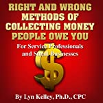 Right and Wrong Methods of Collecting Money People Owe You | Lyn Kelley