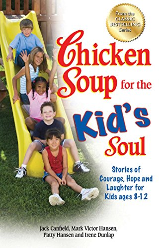 Chicken Soup for the Kid's Soul: Stories of Courage, Hope and Laughter for Kids ages - Kids Victor