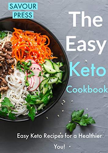 The Easy Keto Cookbook: Easy Keto Recipes for a Healthier You! by SAVOUR PRESS