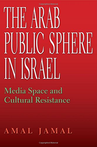 The Arab Public Sphere in Israel: Media Space and Cultural Resistance (Indiana Series in Middle East Studies)