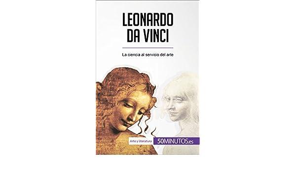 Leonardo da Vinci: La ciencia al servicio del arte (Arte y ...