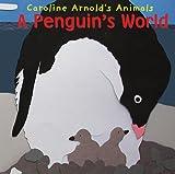 A Penguin's World, Caroline Arnold, 1404813233