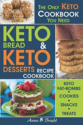 Keto Bread and Keto Desserts Recipe Cookbook: All in 1 - Best Keto Bread, Keto Fat Bombs, Keto Cookies, Keto Snacks and Treats (Easy Recipes for Your Low Carb, Ketogenic, Gluten-Free and Paleo Diet)