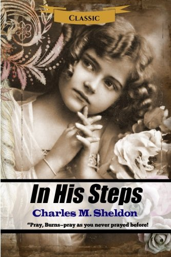 Read Online In His Steps (Christian Classics) (Volume 2) PDF