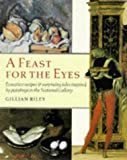 A Feast for the Eyes, Gillian Riley and National Gallery of Great Britain Staff, 1857091795