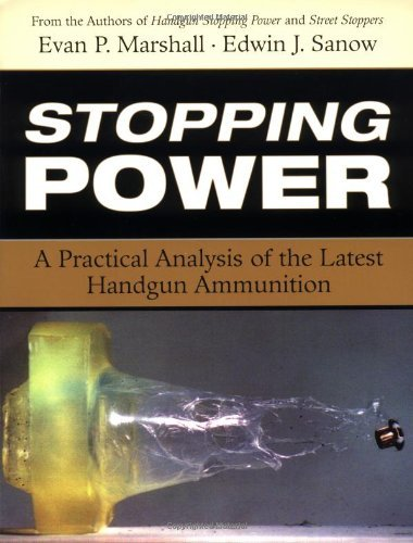 Stopping Power: A Practical Analysis of the Latest Handgun Ammunition by Evan Marshall (2001-03-01) (Power Ammunition Handgun Stopping)