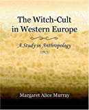 The Witch-Cult in Western Europe, Alice Murray, 1594621268