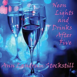 Neon Lights and Drinks After Five by [Landrum Stockstill, Ann]