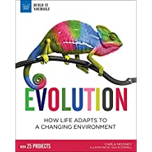 Evolution: How Life Adapts to a Changing Environment With 25 Projects (Build It Yourself)