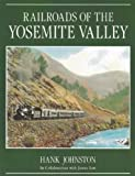 Railroads of the Yosemite Valley, Hank Johnston and James Law, 0939666804