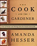 Front cover for the book The Cook and the Gardener : A Year of Recipes and Writings for the French Countryside by Amanda Hesser