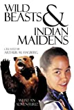 Wild Beasts and Indian Maidens, Arthur M. Hagberg, 1438928645