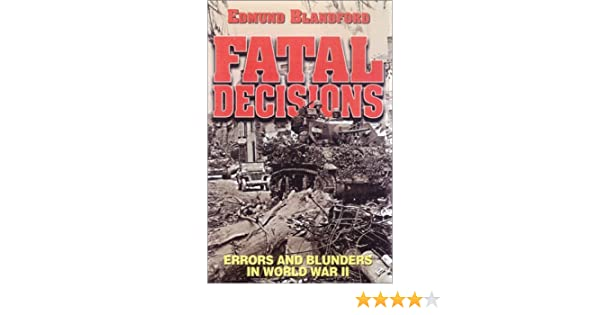 Fatal Decisions Errors And Blunders In World War Ii Edmund