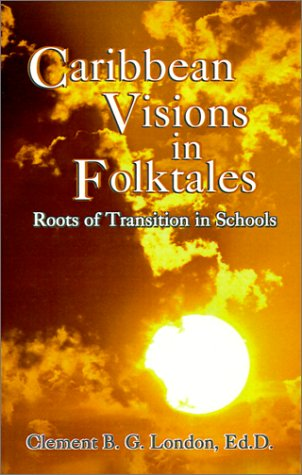 Caribbean Visions in Folktales: Roots of Transition in Schools ebook
