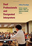 Deaf Professionals and Designated Interpreters: A New Paradigm