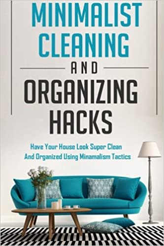 Minimalist Cleaning And Organizing Hacks Have Your House Look