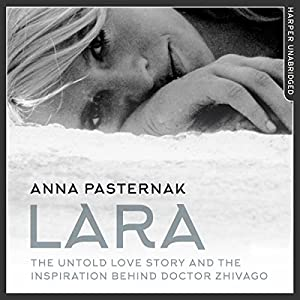 Lara: The Untold Love Story That Inspired Doctor Zhivago Audiobook