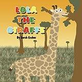 Lola the Giraffe, Sarah Escher, 146264547X