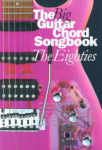 Chord Guitar Big Book - The Big Guitar Chord Songbook: Eighties: The Eighties