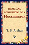 Trials and Confessions of a Housekeeper, T. S. Arthur, 142182454X