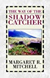 The Way of the Shadow Catcher, Margaret R. Mitchell, 1413415156