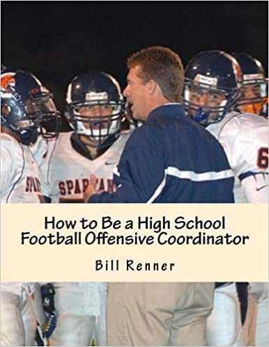 Book How to Be a High School Football Offensive Coordinator: The Most Important Coaching Position in Football is the Offensive Coordinator