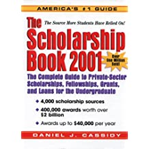 The Scholarship Book 2001: The Complete Guide to Private-Sector Scholarships, Fellowships, Grants, and Loans for...