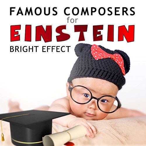 Famous Composers for Einstein Bright Effect: Easy Listening Songs for Children and Kids, Relaxation Classical Instrumental Music for Get Smarter with Baby Music