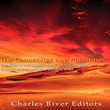 The Canaanites and Philistines: The History and Legacy of the Ancient Israelites' Enemies in the Land That Became Israel Audiobook by Charles River Editors Narrated by Colin Fluxman