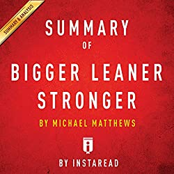 Summary of Bigger Leaner Stronger by Michael Matthews
