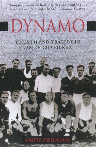 Dynamo: Triumph and Tragedy in Nazi-Occupied Kiev