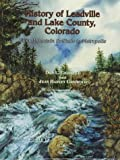 img - for History of Leadville and Lake County, Colorado book / textbook / text book