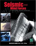 Seismic and Wind Forces : Structural Design Examples, Williams, Alan, 1892395754