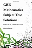 GRE Mathematics Subject Test Solutions: Exams GR1268, GR0568, and GR9768