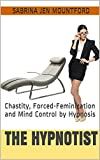 The Hypnotist: Chastity, Forced-Feminization and Mind Control by Hypnosis