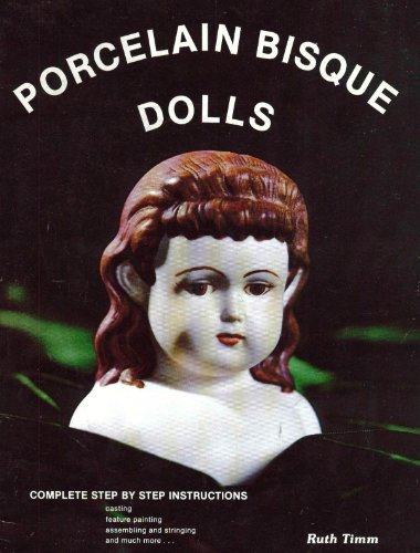 Porcelain Bisque Dolls - Complete Step By Step Instructions