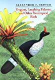 Trogons, Laughing Falcons, and Other Neotropical Birds, Alexander F. Skutch, 0890968500