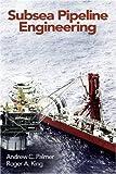 Submarine Pipeline Engineering, Palmer, King, 159370013X