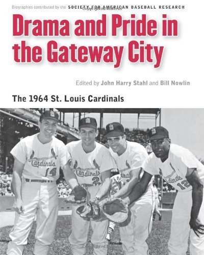 Louis Cardinals Book Cover - Drama and Pride in the Gateway City: The 1964 St. Louis Cardinals (Memorable Teams in Baseball History) 0th edition by Society for American Baseball Research (SABR) (2013) Paperback