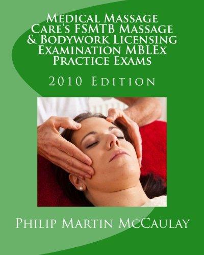 Medical Massage Care's FSMTB Massage & Bodywork Licensing Examination MBLEx Practice Exams: 2010 Edition